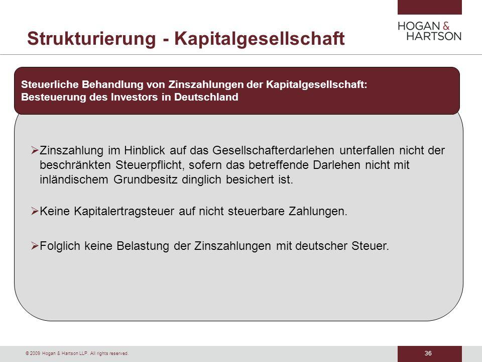 36 © 2009 Hogan & Hartson LLP. All rights reserved. Strukturierung - Kapitalgesellschaft Zinszahlung im Hinblick auf das Gesellschafterdarlehen unterf