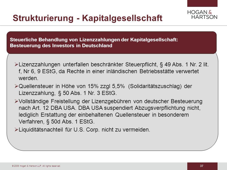 37 © 2009 Hogan & Hartson LLP. All rights reserved. Strukturierung - Kapitalgesellschaft Lizenzzahlungen unterfallen beschränkter Steuerpflicht, § 49