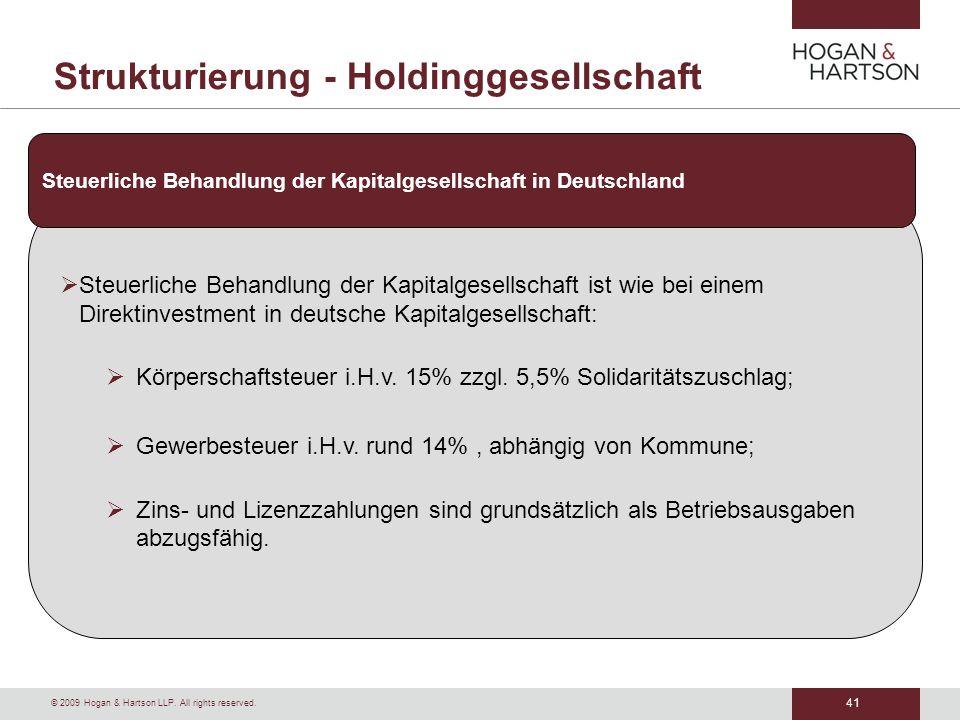 41 © 2009 Hogan & Hartson LLP. All rights reserved. Strukturierung - Holdinggesellschaft Steuerliche Behandlung der Kapitalgesellschaft ist wie bei ei