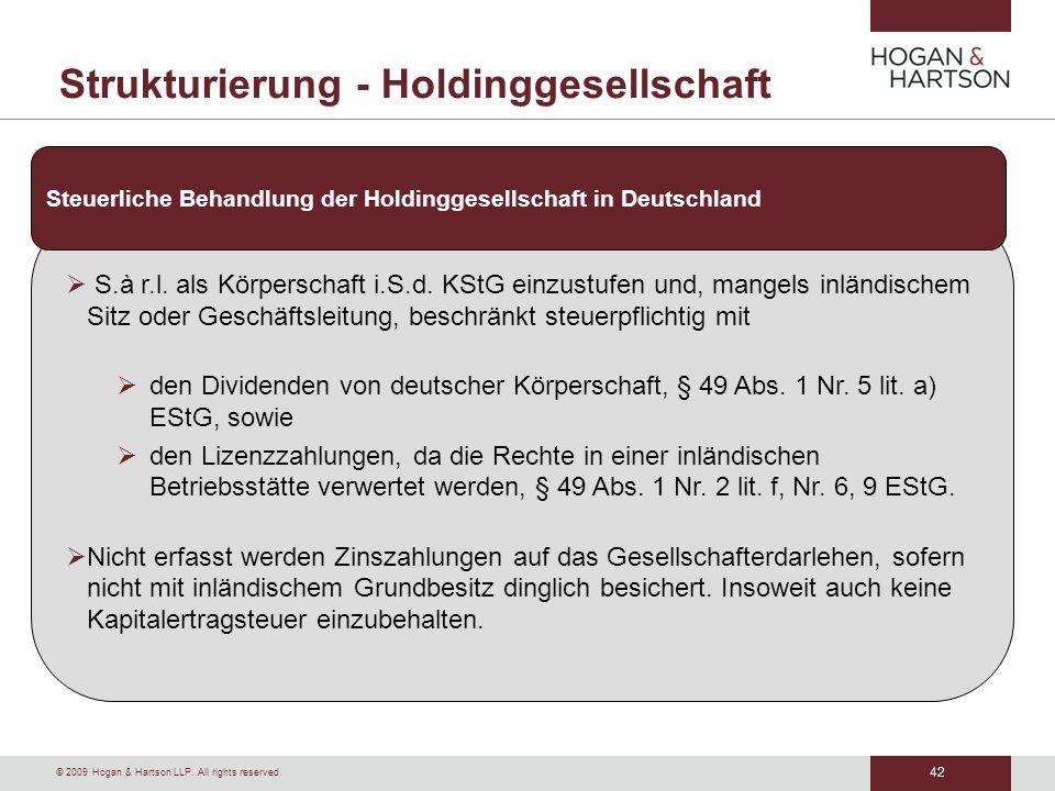 42 © 2009 Hogan & Hartson LLP. All rights reserved. Strukturierung - Holdinggesellschaft S.à r.l. als Körperschaft i.S.d. KStG einzustufen und, mangel