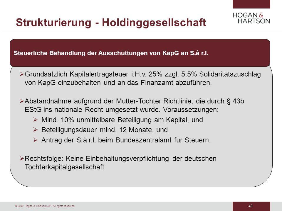 43 © 2009 Hogan & Hartson LLP. All rights reserved. Strukturierung - Holdinggesellschaft Grundsätzlich Kapitalertragsteuer i.H.v. 25% zzgl. 5,5% Solid