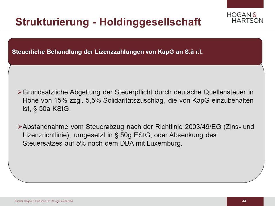 44 © 2009 Hogan & Hartson LLP. All rights reserved. Strukturierung - Holdinggesellschaft Grundsätzliche Abgeltung der Steuerpflicht durch deutsche Que