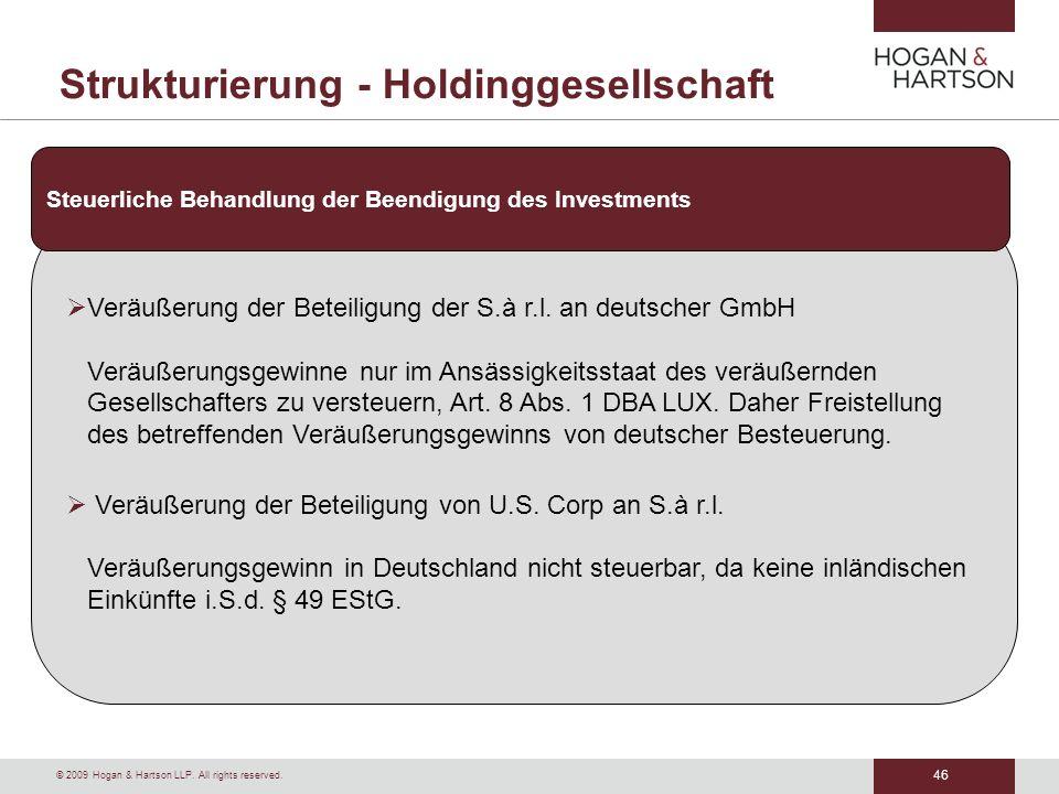 46 © 2009 Hogan & Hartson LLP. All rights reserved. Strukturierung - Holdinggesellschaft Veräußerung der Beteiligung der S.à r.l. an deutscher GmbH Ve
