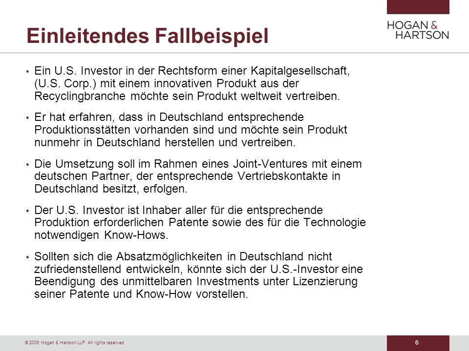 6 © 2009 Hogan & Hartson LLP. All rights reserved. Einleitendes Fallbeispiel Ein U.S. Investor in der Rechtsform einer Kapitalgesellschaft, (U.S. Corp