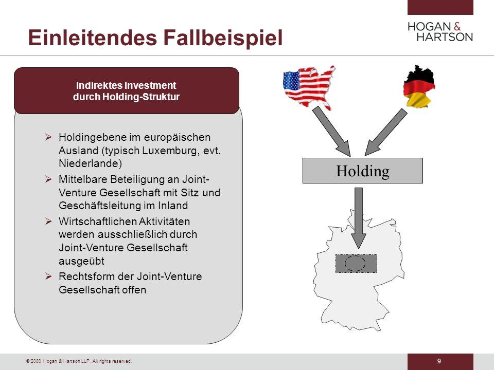 9 © 2009 Hogan & Hartson LLP. All rights reserved. Einleitendes Fallbeispiel Holdingebene im europäischen Ausland (typisch Luxemburg, evt. Niederlande