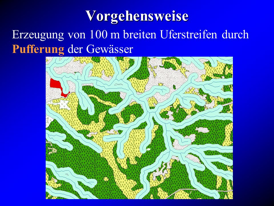 Vorgehensweise Erzeugung von 100 m breiten Uferstreifen durch Pufferung der Gewässer