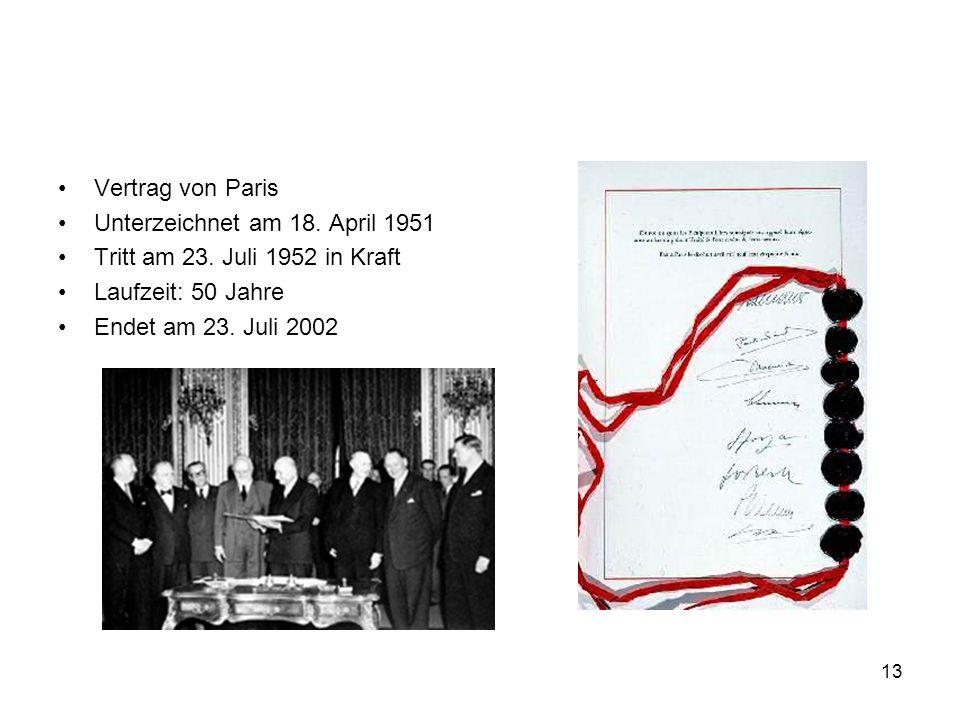 13 Vertrag von Paris Unterzeichnet am 18. April 1951 Tritt am 23. Juli 1952 in Kraft Laufzeit: 50 Jahre Endet am 23. Juli 2002
