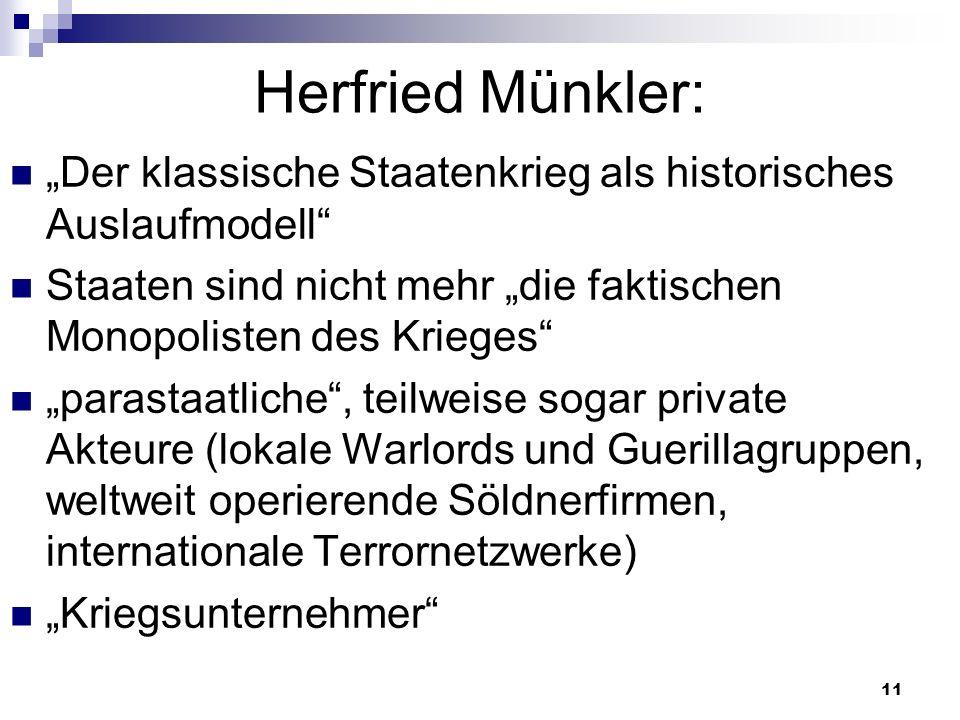 11 Herfried Münkler: Der klassische Staatenkrieg als historisches Auslaufmodell Staaten sind nicht mehr die faktischen Monopolisten des Krieges parast