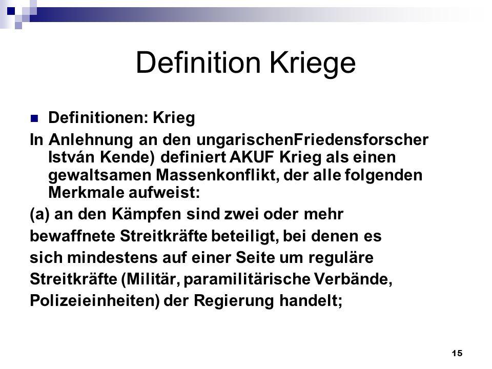 15 Definition Kriege Definitionen: Krieg In Anlehnung an den ungarischenFriedensforscher István Kende) definiert AKUF Krieg als einen gewaltsamen Mass
