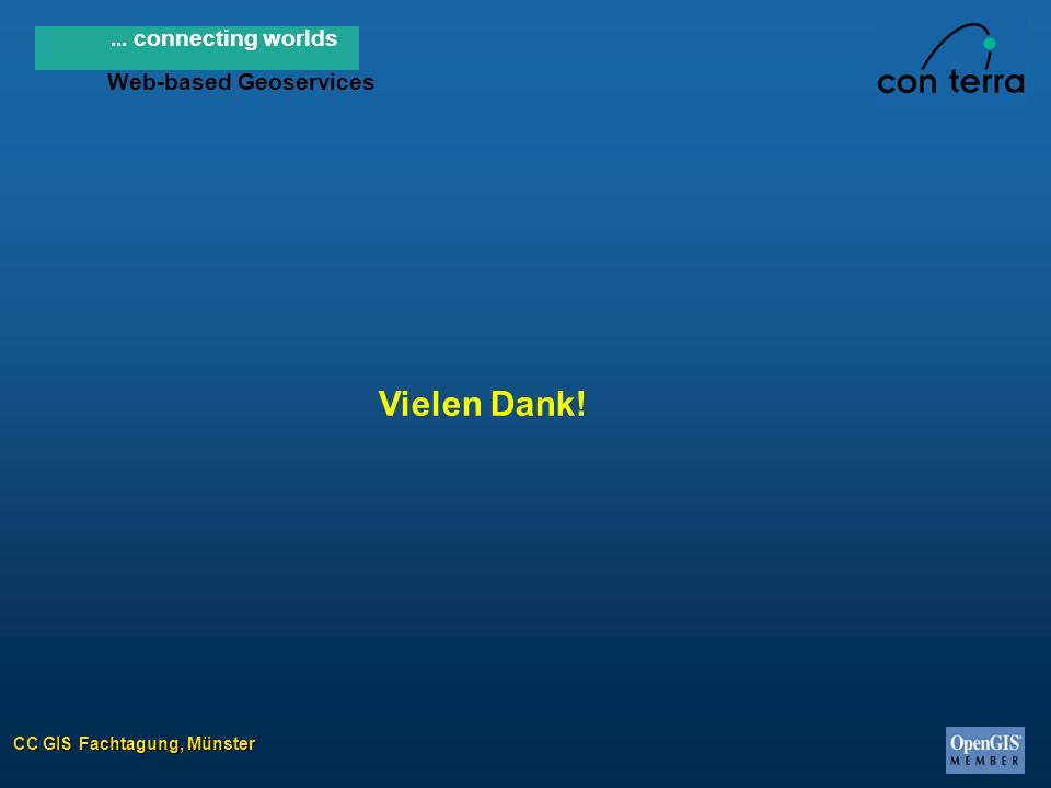 CC GIS Fachtagung, Münster... connecting worlds Web-based Geoservices Vielen Dank!