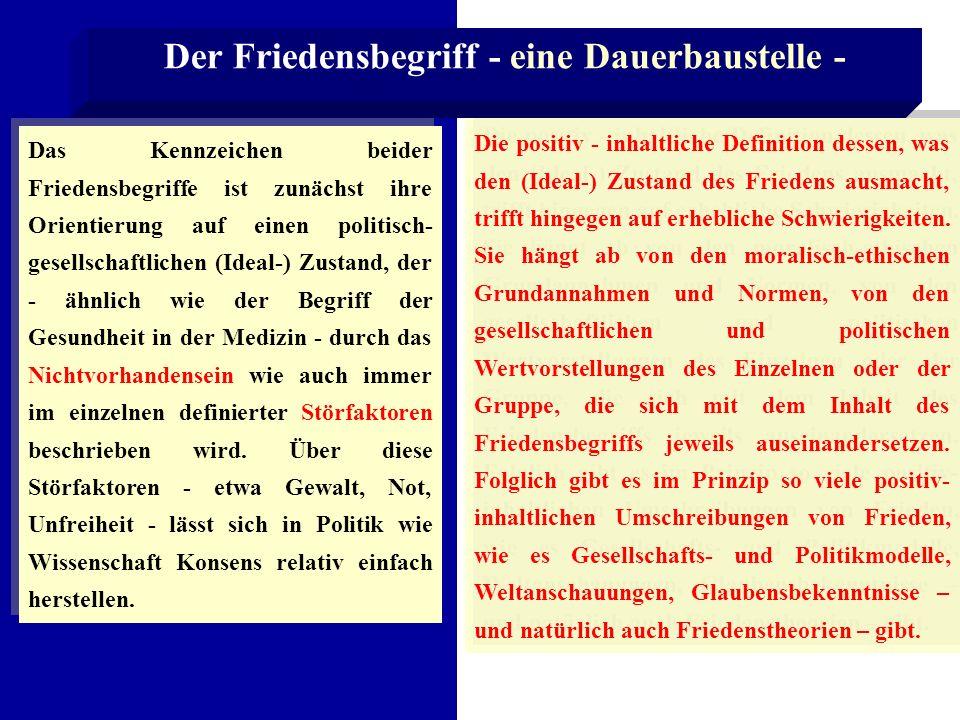 Das Kennzeichen beider Friedensbegriffe ist zunächst ihre Orientierung auf einen politisch- gesellschaftlichen (Ideal-) Zustand, der - ähnlich wie der