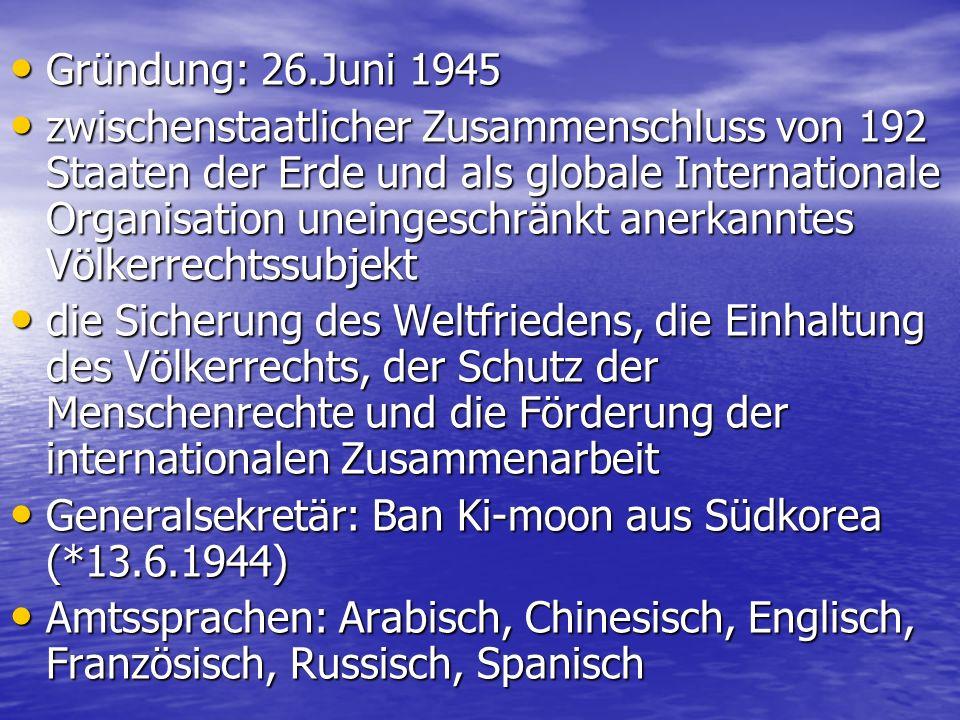 Gründung: 26.Juni 1945 Gründung: 26.Juni 1945 zwischenstaatlicher Zusammenschluss von 192 Staaten der Erde und als globale Internationale Organisation