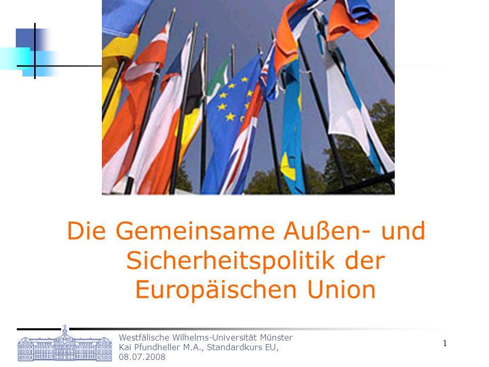Westfälische Wilhelms-Universität Münster Kai Pfundheller M.A., Standardkurs EU, 08.07.2008 1 Die Gemeinsame Außen- und Sicherheitspolitik der Europäi