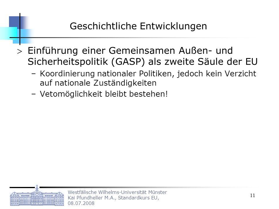 Westfälische Wilhelms-Universität Münster Kai Pfundheller M.A., Standardkurs EU, 08.07.2008 11 Geschichtliche Entwicklungen Einführung einer Gemeinsam