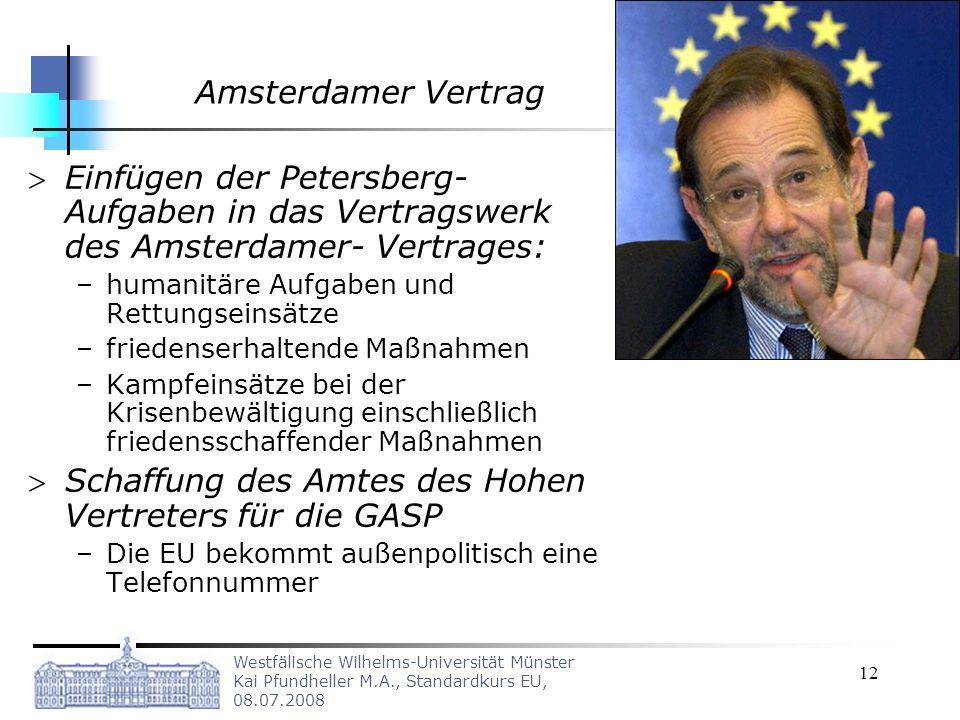 Westfälische Wilhelms-Universität Münster Kai Pfundheller M.A., Standardkurs EU, 08.07.2008 12 Amsterdamer Vertrag Einfügen der Petersberg- Aufgaben i