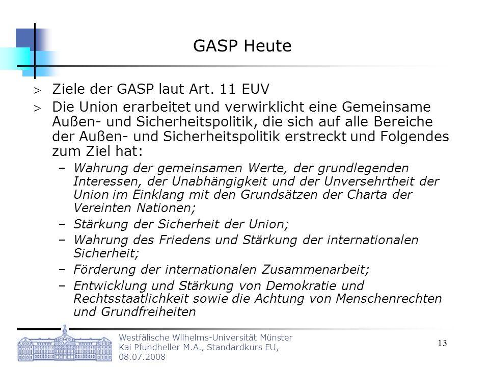 Westfälische Wilhelms-Universität Münster Kai Pfundheller M.A., Standardkurs EU, 08.07.2008 13 GASP Heute Ziele der GASP laut Art. 11 EUV Die Union er