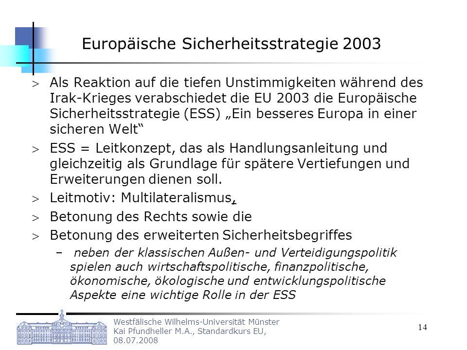 Westfälische Wilhelms-Universität Münster Kai Pfundheller M.A., Standardkurs EU, 08.07.2008 14 Europäische Sicherheitsstrategie 2003 Als Reaktion auf