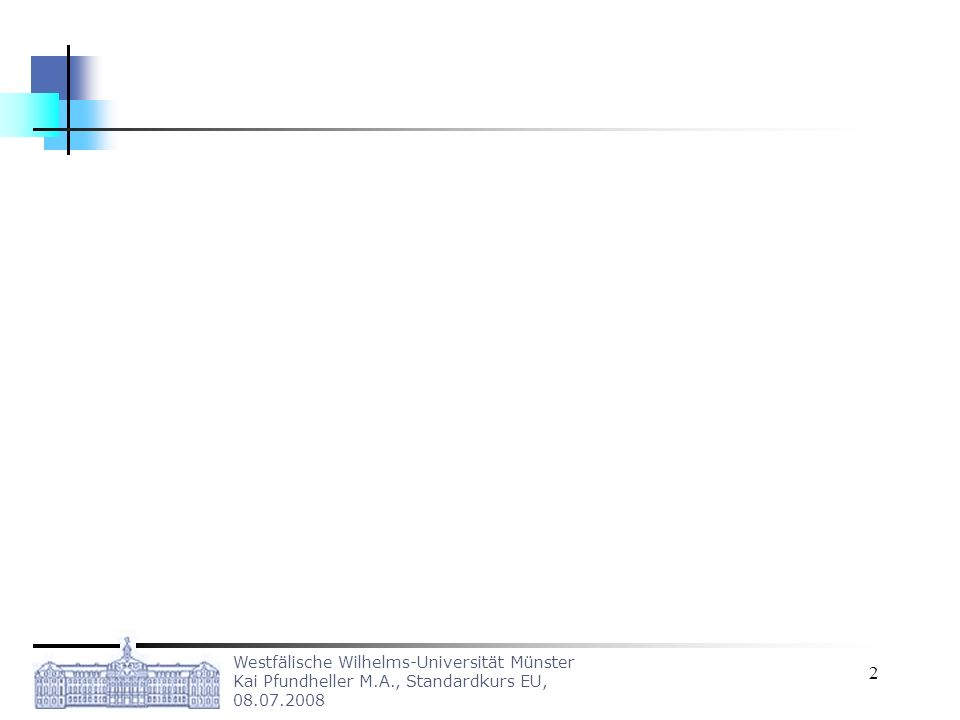 Westfälische Wilhelms-Universität Münster Kai Pfundheller M.A., Standardkurs EU, 08.07.2008 23 Änderung durch den Reformvertrag Hauptamtlichen Präsidenten des Europäischen Rates –Wird für 2,5 Jahre vom Europäischen Rat gewählt Vorsitzender und Vorbereiter der Sitzungen des Europäischen Rates Spielt eine zentrale Rolle in der GASP –Vertritt die EU nach Außen unbeschadet der Zuständigkeiten der Außenminister der Union.