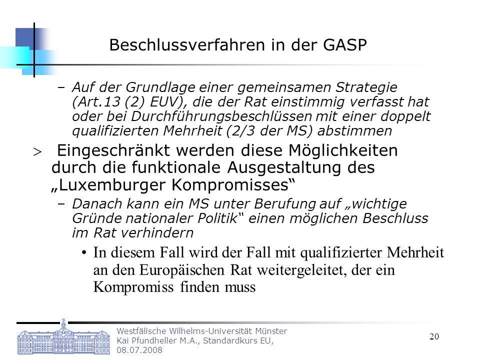 Westfälische Wilhelms-Universität Münster Kai Pfundheller M.A., Standardkurs EU, 08.07.2008 20 Beschlussverfahren in der GASP –Auf der Grundlage einer