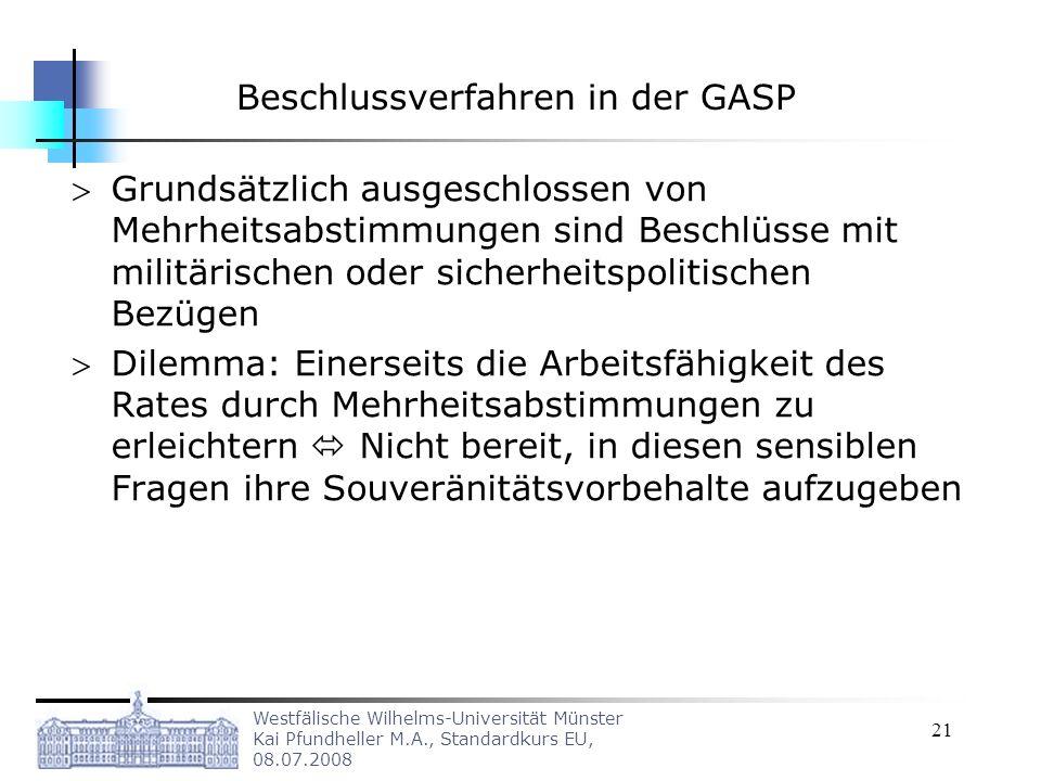 Westfälische Wilhelms-Universität Münster Kai Pfundheller M.A., Standardkurs EU, 08.07.2008 21 Beschlussverfahren in der GASP Grundsätzlich ausgeschlo