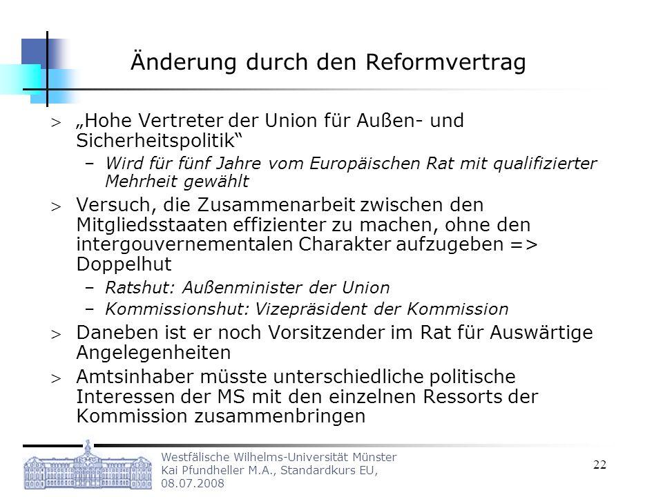 Westfälische Wilhelms-Universität Münster Kai Pfundheller M.A., Standardkurs EU, 08.07.2008 22 Änderung durch den Reformvertrag Hohe Vertreter der Uni