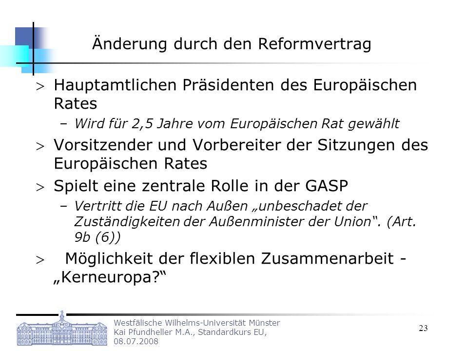 Westfälische Wilhelms-Universität Münster Kai Pfundheller M.A., Standardkurs EU, 08.07.2008 23 Änderung durch den Reformvertrag Hauptamtlichen Präside
