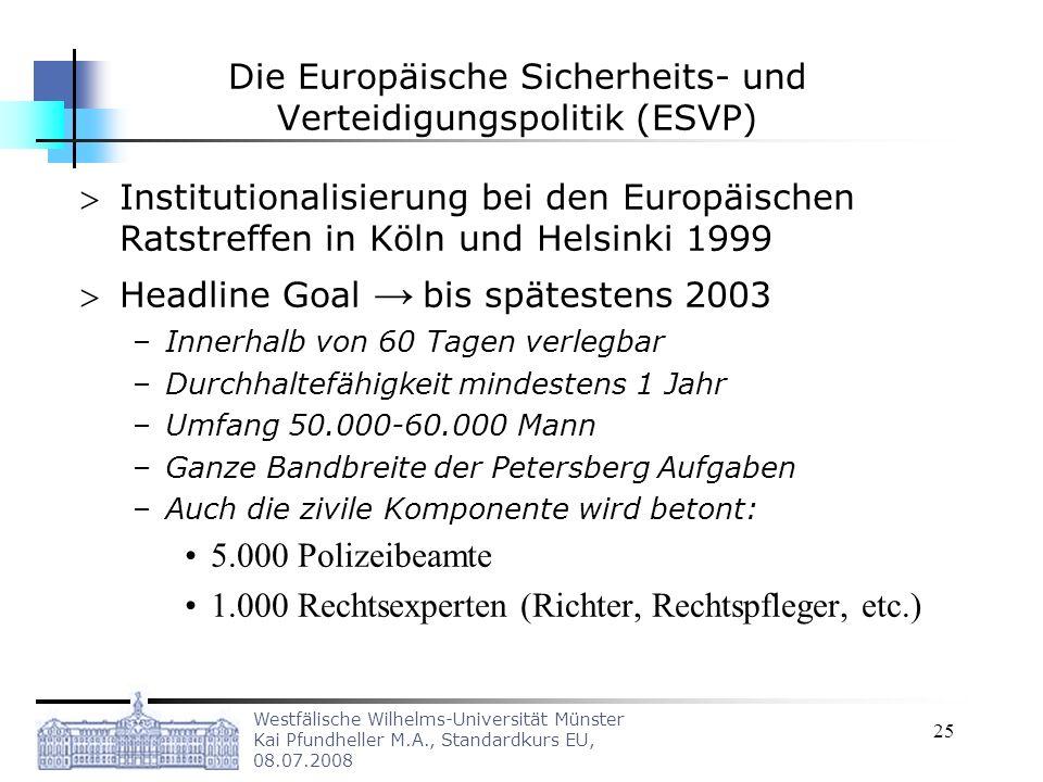Westfälische Wilhelms-Universität Münster Kai Pfundheller M.A., Standardkurs EU, 08.07.2008 25 Die Europäische Sicherheits- und Verteidigungspolitik (