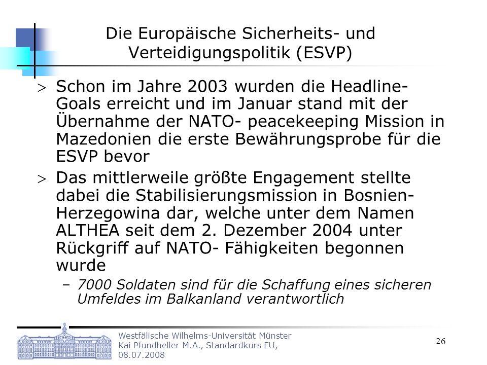 Westfälische Wilhelms-Universität Münster Kai Pfundheller M.A., Standardkurs EU, 08.07.2008 26 Die Europäische Sicherheits- und Verteidigungspolitik (