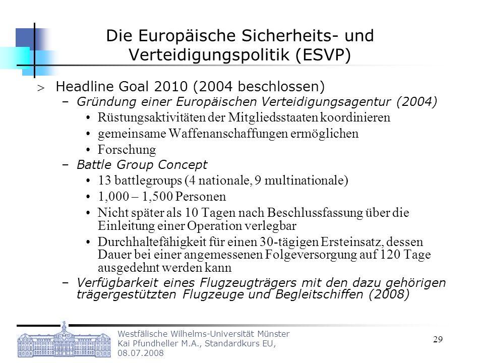 Westfälische Wilhelms-Universität Münster Kai Pfundheller M.A., Standardkurs EU, 08.07.2008 29 Die Europäische Sicherheits- und Verteidigungspolitik (