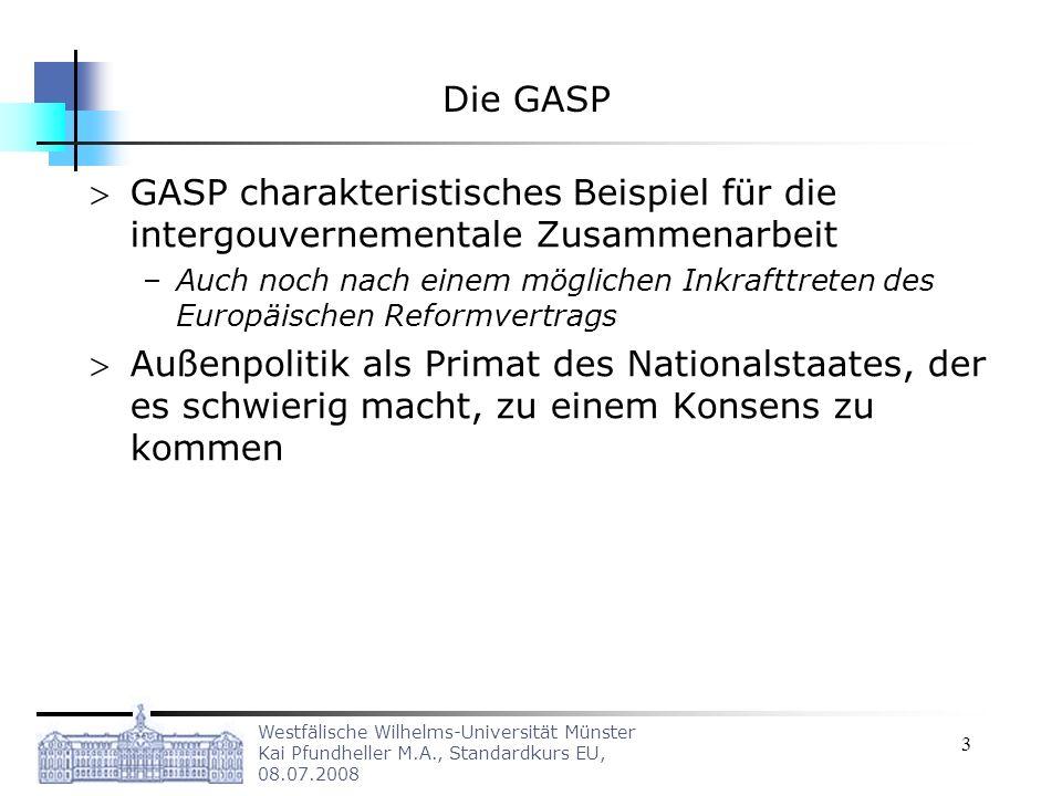 Westfälische Wilhelms-Universität Münster Kai Pfundheller M.A., Standardkurs EU, 08.07.2008 3 Die GASP GASP charakteristisches Beispiel für die interg