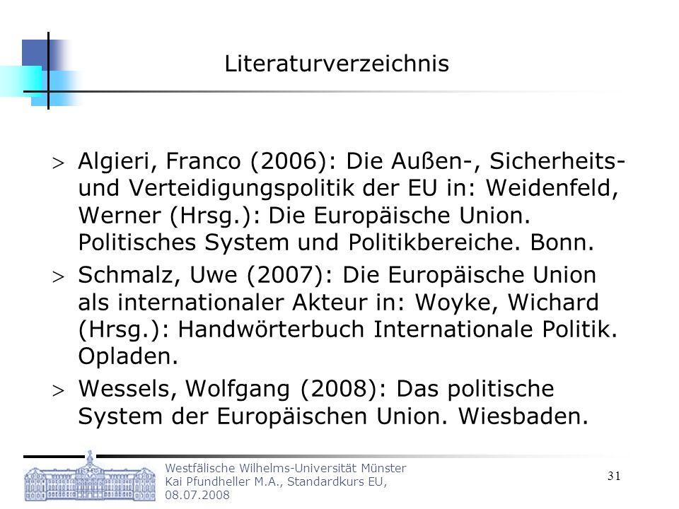 Westfälische Wilhelms-Universität Münster Kai Pfundheller M.A., Standardkurs EU, 08.07.2008 31 Literaturverzeichnis Algieri, Franco (2006): Die Außen-