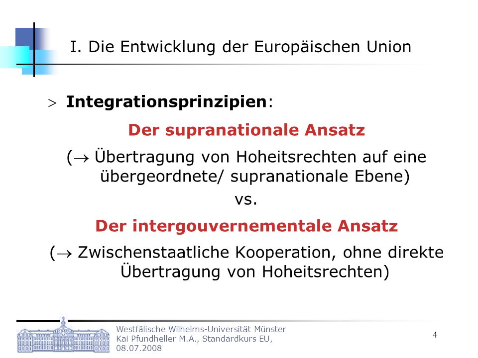 Westfälische Wilhelms-Universität Münster Kai Pfundheller M.A., Standardkurs EU, 08.07.2008 5 Supranationale Integration u.