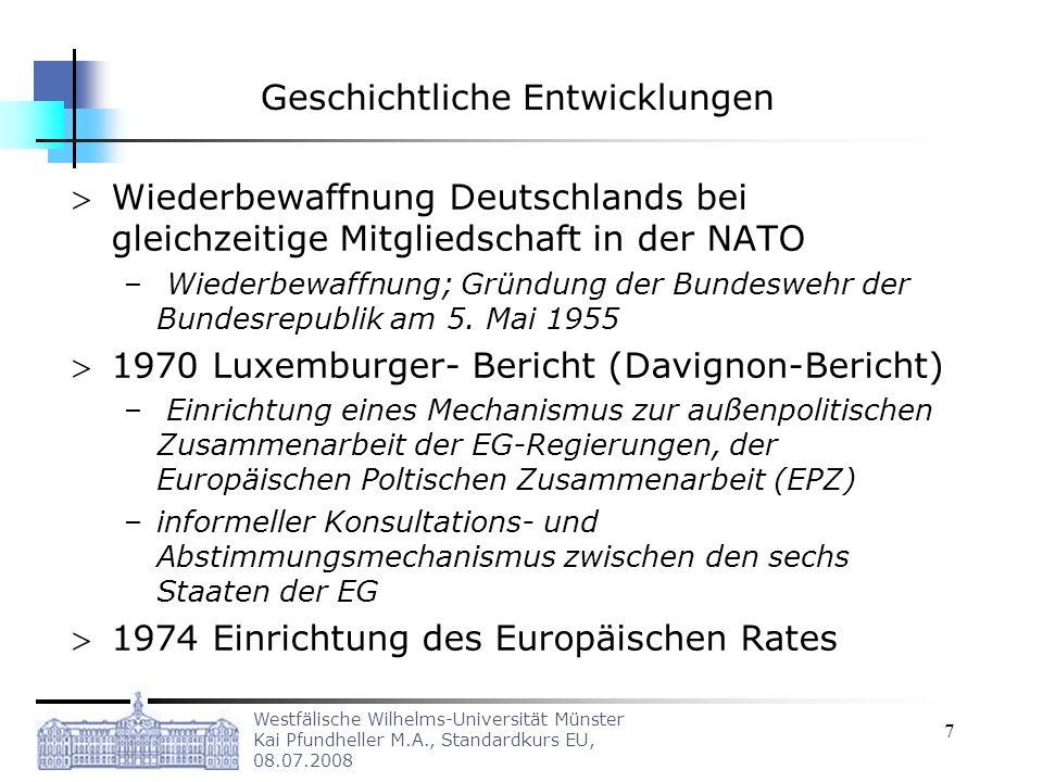 Westfälische Wilhelms-Universität Münster Kai Pfundheller M.A., Standardkurs EU, 08.07.2008 7 Geschichtliche Entwicklungen Wiederbewaffnung Deutschlan