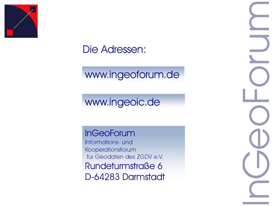 www.ingeoforum.de www.ingeoic.de InGeoForum Informations- und Kooperationsforum für Geodaten des ZGDV e.V. Rundeturmstraße 6 D-64283 Darmstadt Die Adr