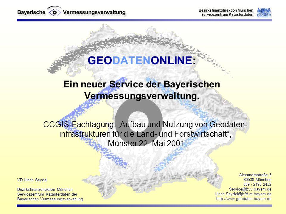 VD Ulrich Seydel Bezirksfinanzdirektion München Servicezentrum Katasterdaten der Bayerischen Vermessungsverwaltung Alexandrastraße 3 80538 München 089