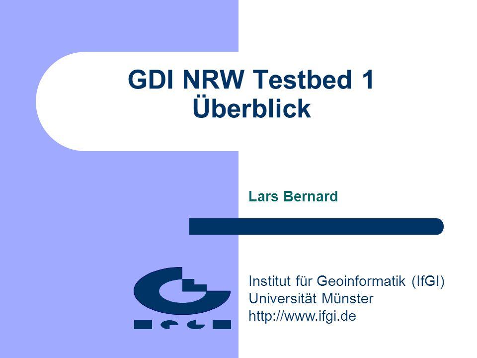 Institut für Geoinformatik (IfGI) Universität Münster http://www.ifgi.de GDI NRW Testbed 1 Überblick Lars Bernard