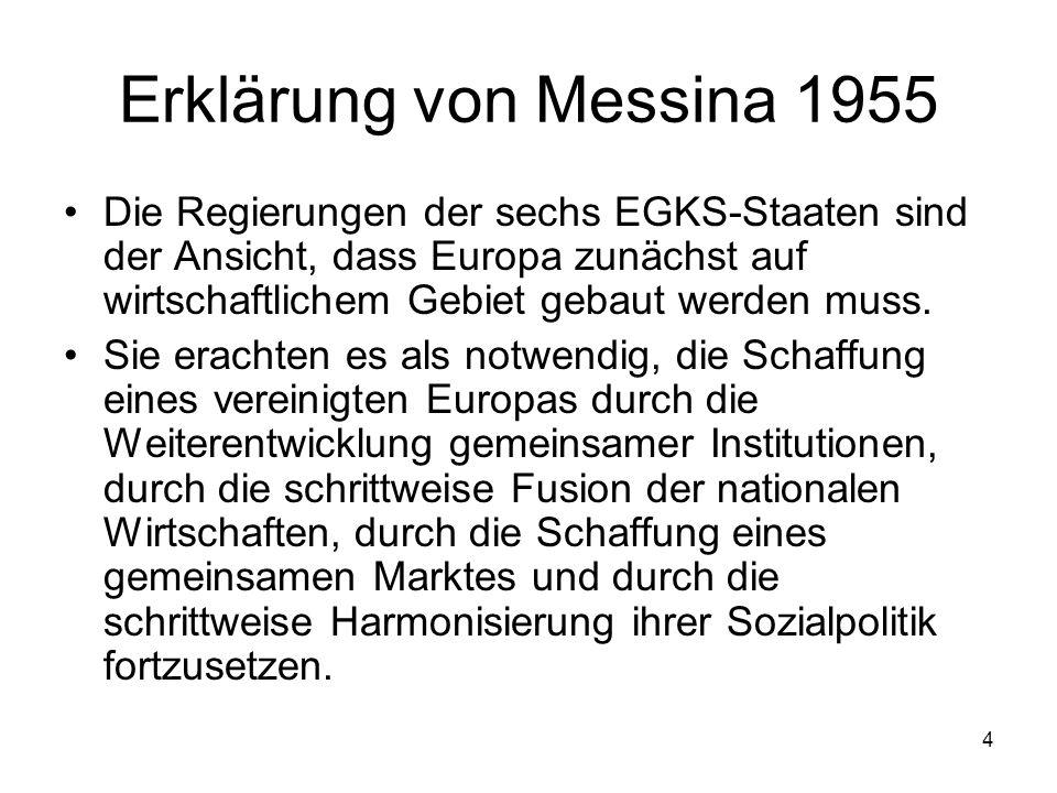 4 Erklärung von Messina 1955 Die Regierungen der sechs EGKS-Staaten sind der Ansicht, dass Europa zunächst auf wirtschaftlichem Gebiet gebaut werden m