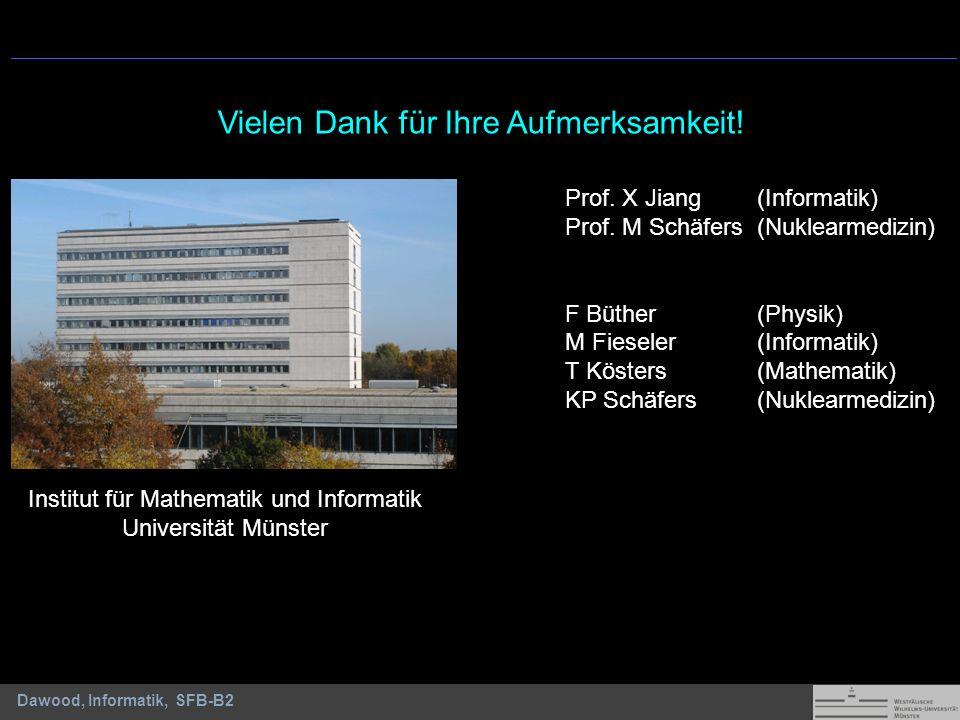 Dawood, Informatik, SFB-B2 Vielen Dank für Ihre Aufmerksamkeit! Institut für Mathematik und Informatik Universität Münster Prof. X Jiang(Informatik) P
