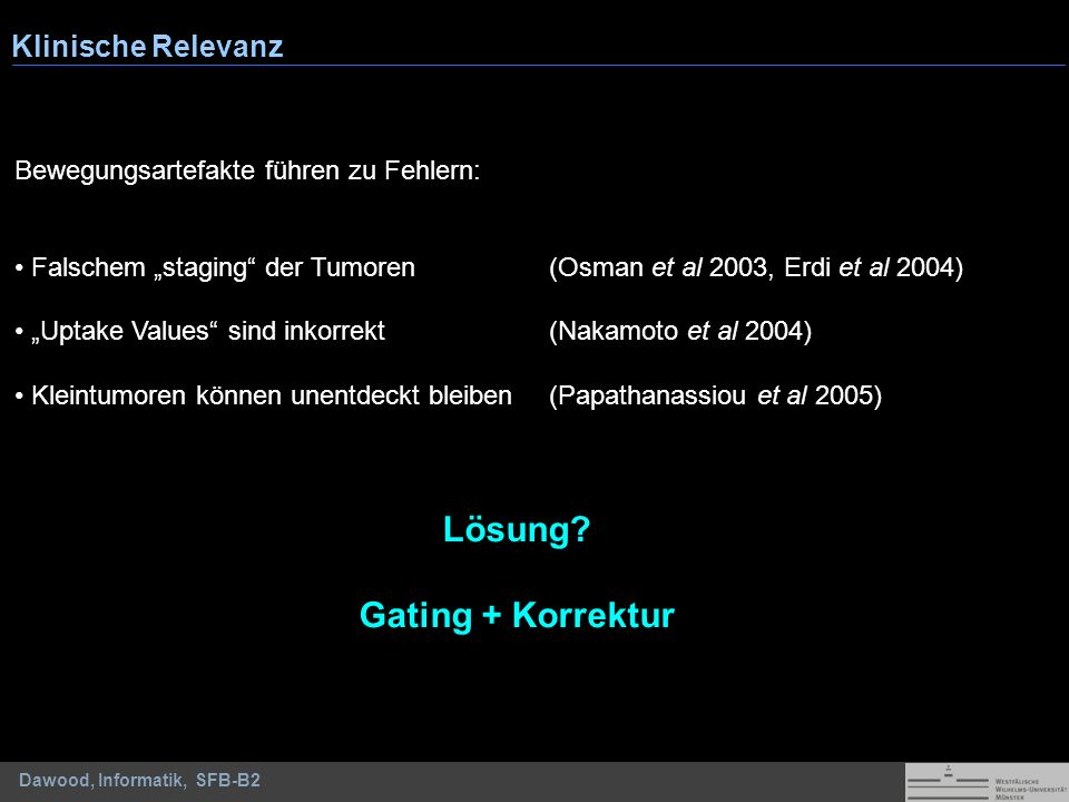 Dawood, Informatik, SFB-B2 Bewegungsartefakte führen zu Fehlern: Falschem staging der Tumoren(Osman et al 2003, Erdi et al 2004) Uptake Values sind in