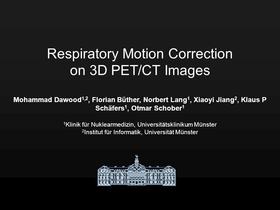 Respiratory Motion Correction on 3D PET/CT Images Dawood et al, DGN 2006 Problem: Nichtkorrespondenz zwischen PET und CT durch Herz- und Atembewegung FDG 1 hour p.i.
