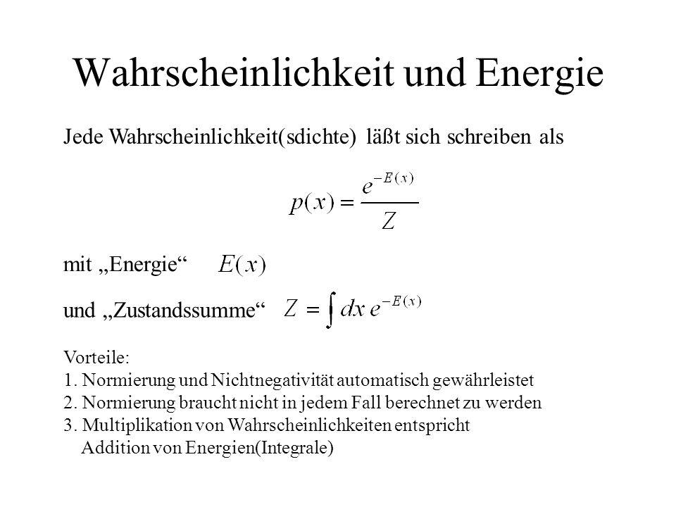 Wahrscheinlichkeit und Energie Jede Wahrscheinlichkeit(sdichte) läßt sich schreiben als mit Energie und Zustandssumme Vorteile: 1. Normierung und Nich