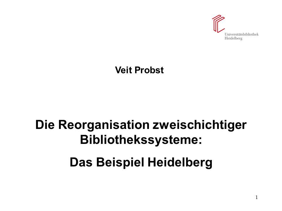 1 Veit Probst Die Reorganisation zweischichtiger Bibliothekssysteme: Das Beispiel Heidelberg