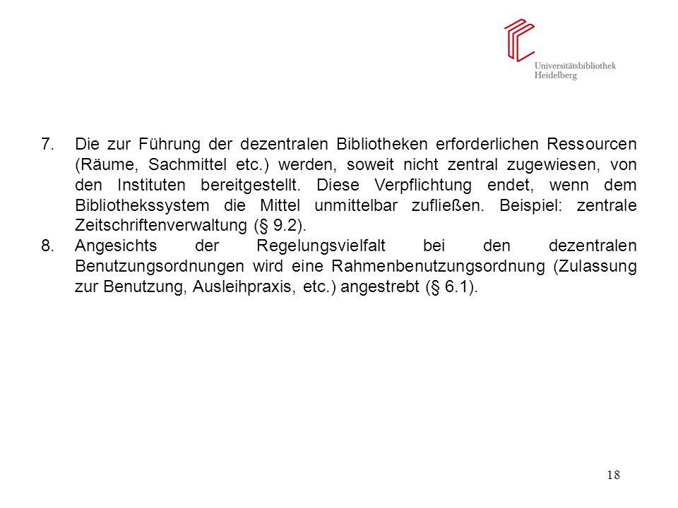18 7.Die zur Führung der dezentralen Bibliotheken erforderlichen Ressourcen (Räume, Sachmittel etc.) werden, soweit nicht zentral zugewiesen, von den