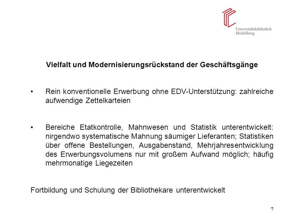 7 Vielfalt und Modernisierungsrückstand der Geschäftsgänge Rein konventionelle Erwerbung ohne EDV-Unterstützung: zahlreiche aufwendige Zettelkarteien