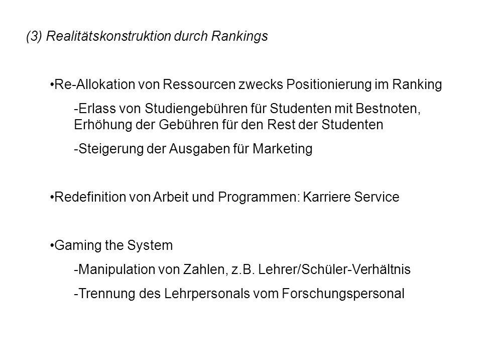 (3) Realitätskonstruktion durch Rankings Re-Allokation von Ressourcen zwecks Positionierung im Ranking -Erlass von Studiengebühren für Studenten mit B