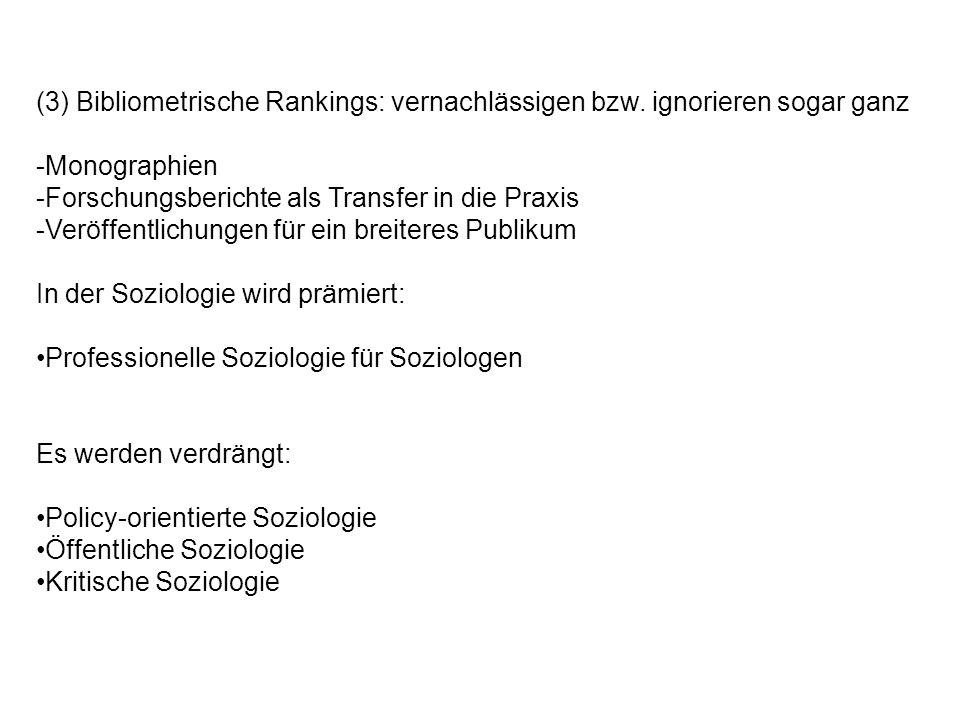 (3) Bibliometrische Rankings: vernachlässigen bzw. ignorieren sogar ganz -Monographien -Forschungsberichte als Transfer in die Praxis -Veröffentlichun