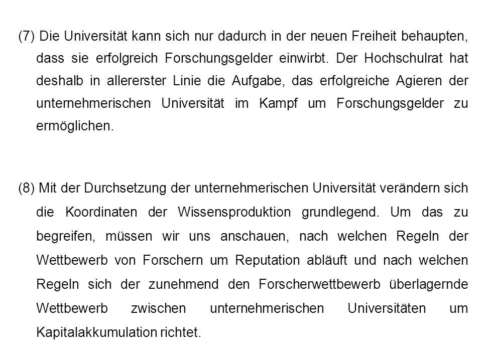 (7) Die Universität kann sich nur dadurch in der neuen Freiheit behaupten, dass sie erfolgreich Forschungsgelder einwirbt. Der Hochschulrat hat deshal