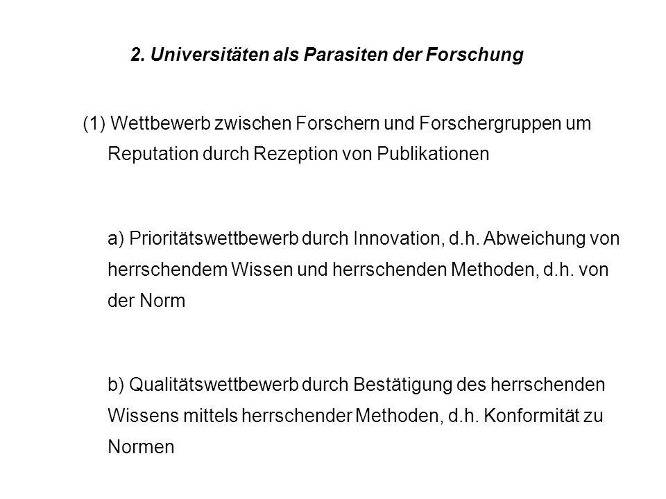 2. Universitäten als Parasiten der Forschung (1) Wettbewerb zwischen Forschern und Forschergruppen um Reputation durch Rezeption von Publikationen a)