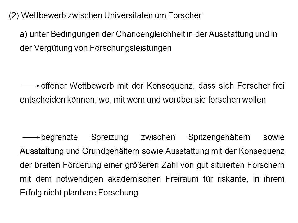 (2) Wettbewerb zwischen Universitäten um Forscher a) unter Bedingungen der Chancengleichheit in der Ausstattung und in der Vergütung von Forschungslei
