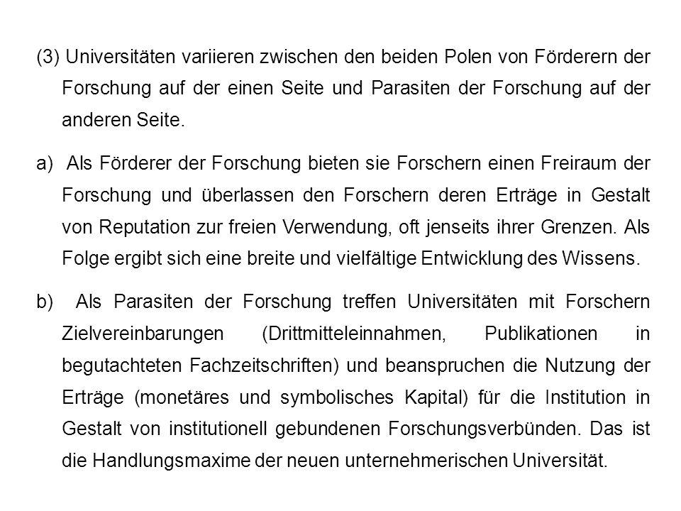 (3) Universitäten variieren zwischen den beiden Polen von Förderern der Forschung auf der einen Seite und Parasiten der Forschung auf der anderen Seit